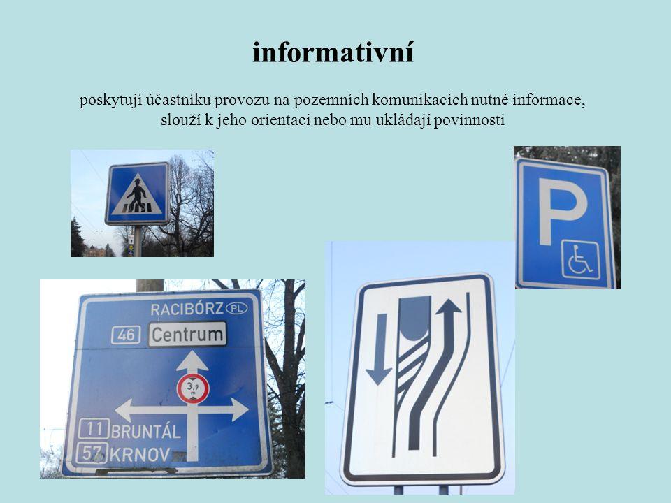 informativní poskytují účastníku provozu na pozemních komunikacích nutné informace, slouží k jeho orientaci nebo mu ukládají povinnosti