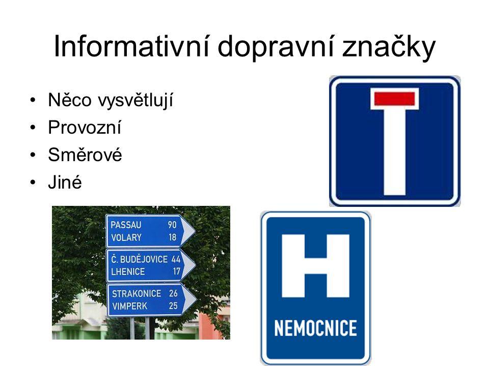 Informativní dopravní značky Něco vysvětlují Provozní Směrové Jiné