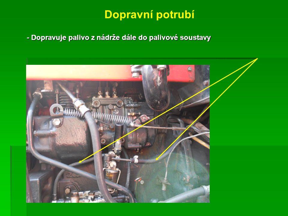 Dopravní potrubí - Dopravuje palivo z nádrže dále do palivové soustavy