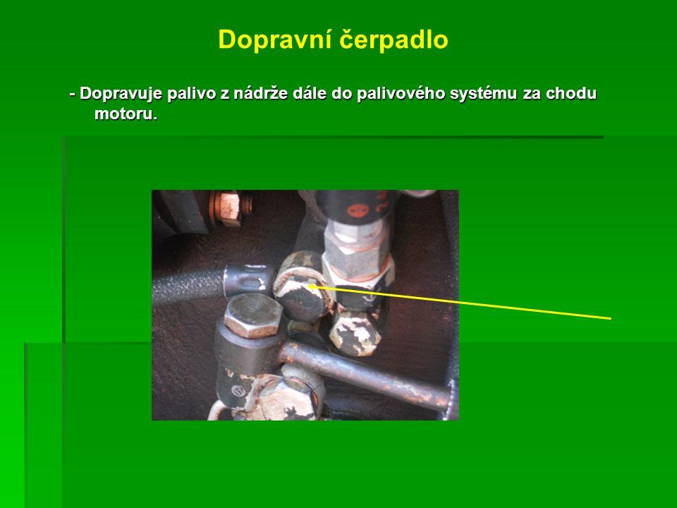 Dopravní čerpadlo - Dopravuje palivo z nádrže dále do palivového systému za chodu motoru.