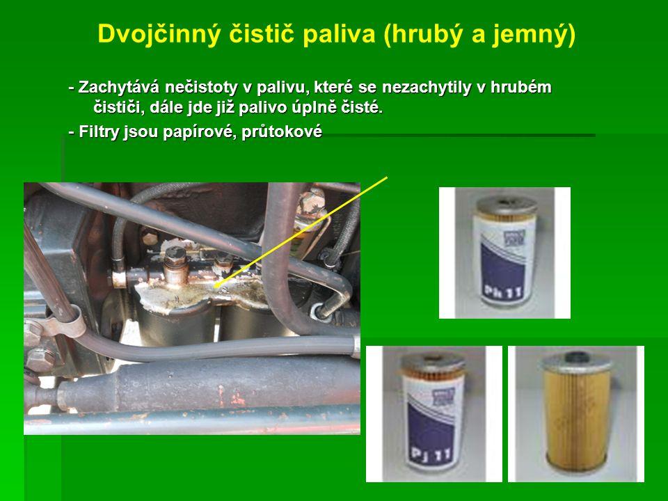 Dvojčinný čistič paliva (hrubý a jemný) - Zachytává nečistoty v palivu, které se nezachytily v hrubém čističi, dále jde již palivo úplně čisté.