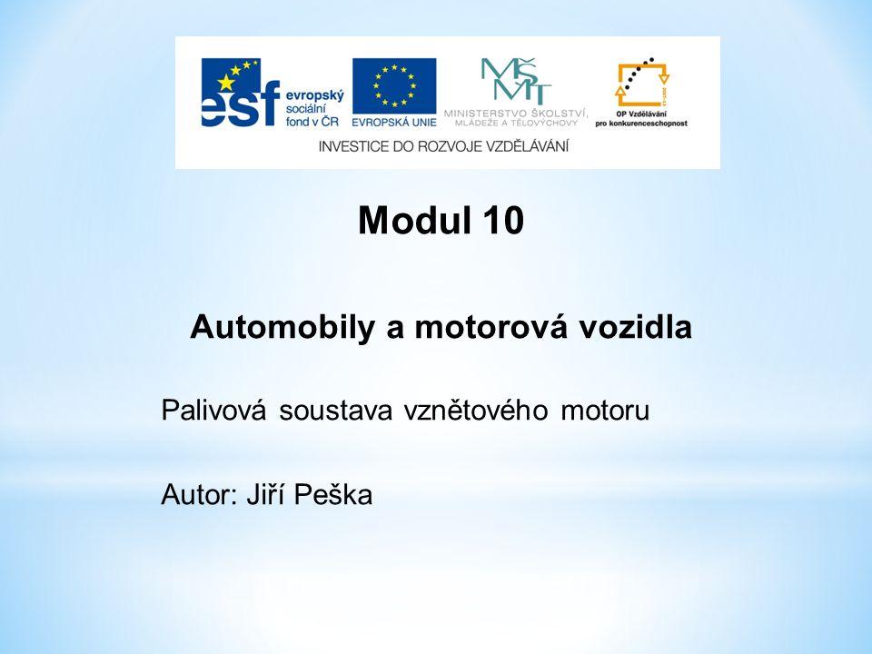 Modul 10 Automobily a motorová vozidla Palivová soustava vznětového motoru Autor: Jiří Peška