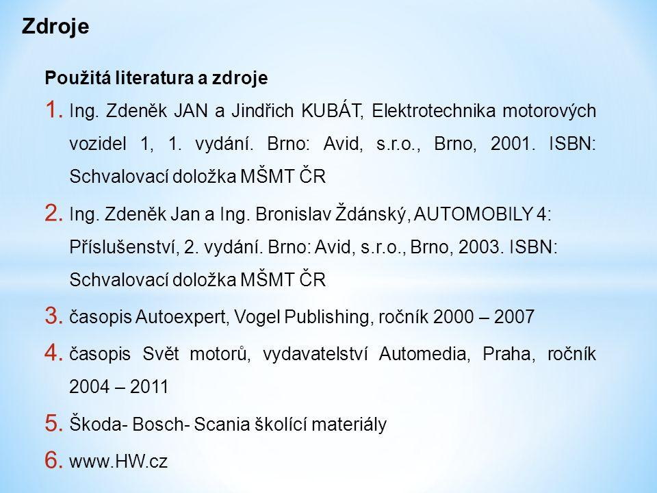 Zdroje Použitá literatura a zdroje 1. Ing. Zdeněk JAN a Jindřich KUBÁT, Elektrotechnika motorových vozidel 1, 1. vydání. Brno: Avid, s.r.o., Brno, 200