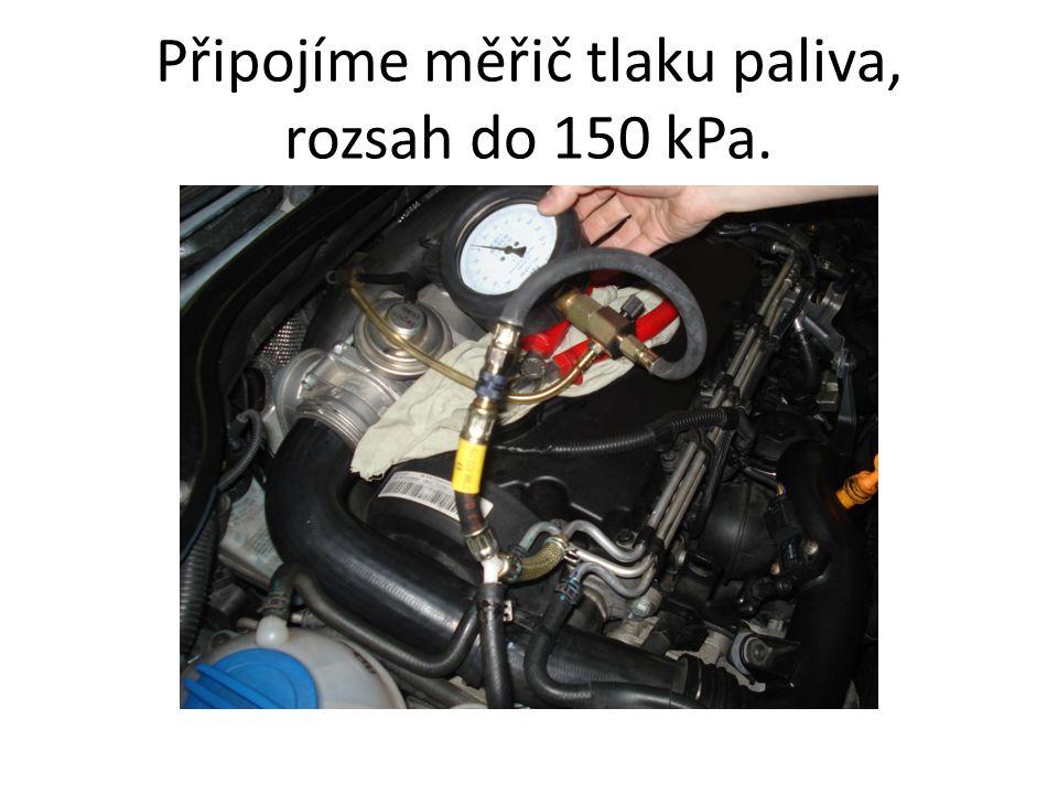 Připojíme měřič tlaku paliva, rozsah do 150 kPa.