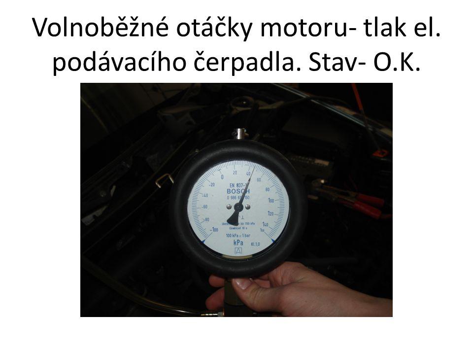 Volnoběžné otáčky motoru- tlak el. podávacího čerpadla. Stav- O.K.