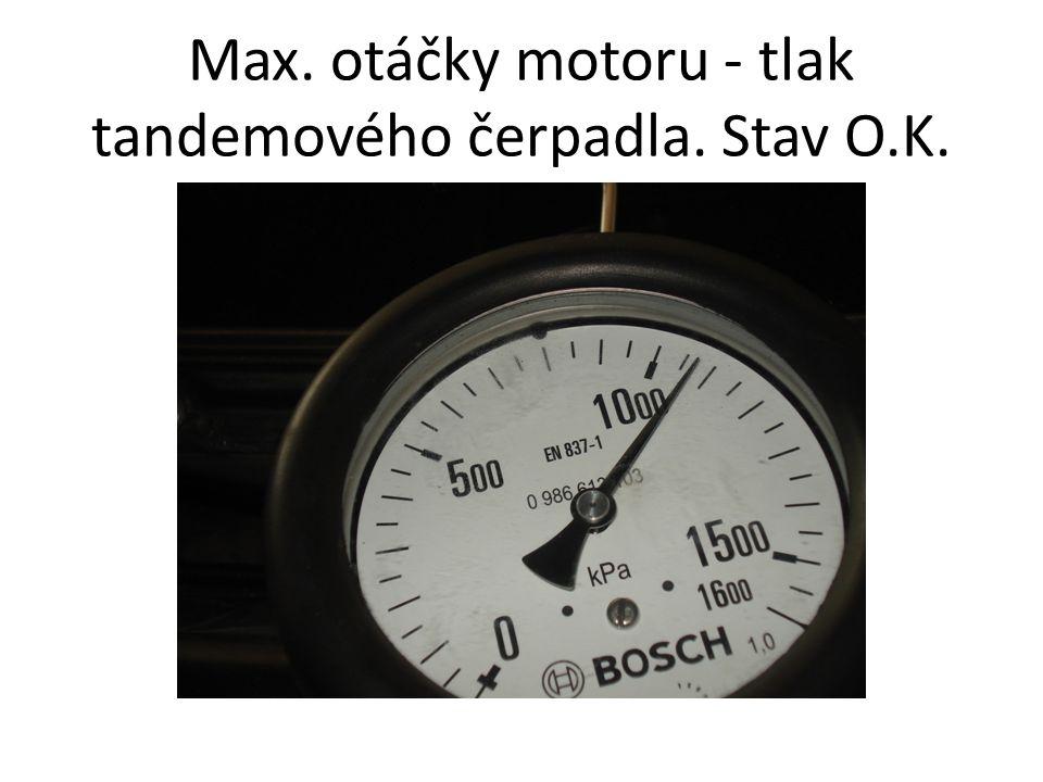 Max. otáčky motoru - tlak tandemového čerpadla. Stav O.K.