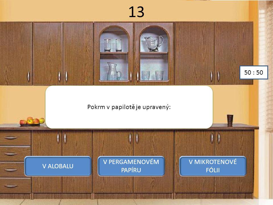 13 Pokrm v papilotě je upravený: V ALOBALU V PERGAMENOVÉM PAPÍRU V MIKROTENOVÉ FÓLII 50 : 50