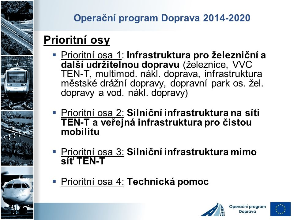 Operační program Doprava 2014-2020 Prioritní osy  Prioritní osa 1: Infrastruktura pro železniční a další udržitelnou dopravu (železnice, VVC TEN-T, multimod.