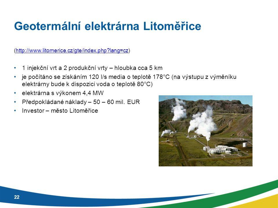 Geotermální elektrárna Litoměřice (http://www.litomerice.cz/gte/index.php lang=cz)http://www.litomerice.cz/gte/index.php lang=cz 1 injekční vrt a 2 produkční vrty – hloubka cca 5 km je počítáno se získáním 120 l/s media o teplotě 178°C (na výstupu z výměníku elektrárny bude k dispozici voda o teplotě 80°C) elektrárna s výkonem 4,4 MW Předpokládané náklady – 50 – 60 mil.