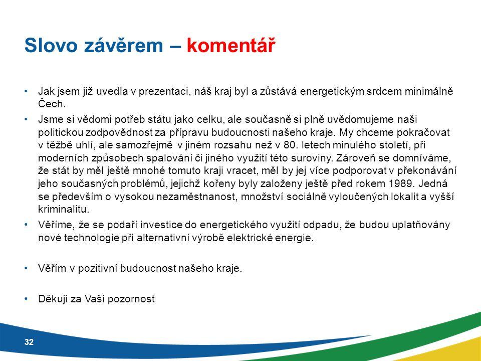Slovo závěrem – komentář Jak jsem již uvedla v prezentaci, náš kraj byl a zůstává energetickým srdcem minimálně Čech.