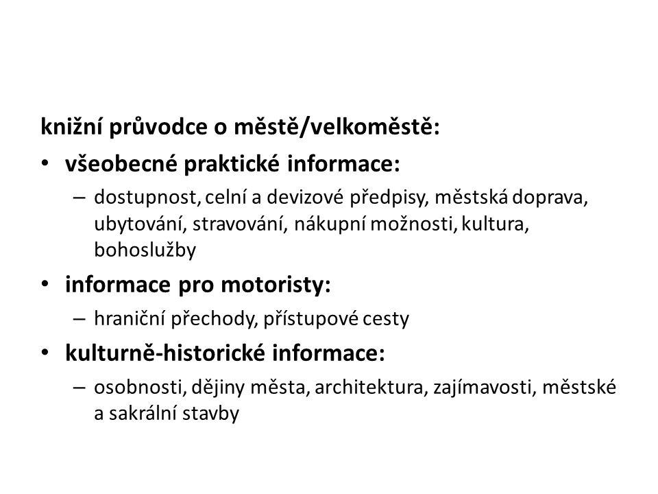 knižní průvodce o městě/velkoměstě: všeobecné praktické informace: – dostupnost, celní a devizové předpisy, městská doprava, ubytování, stravování, ná