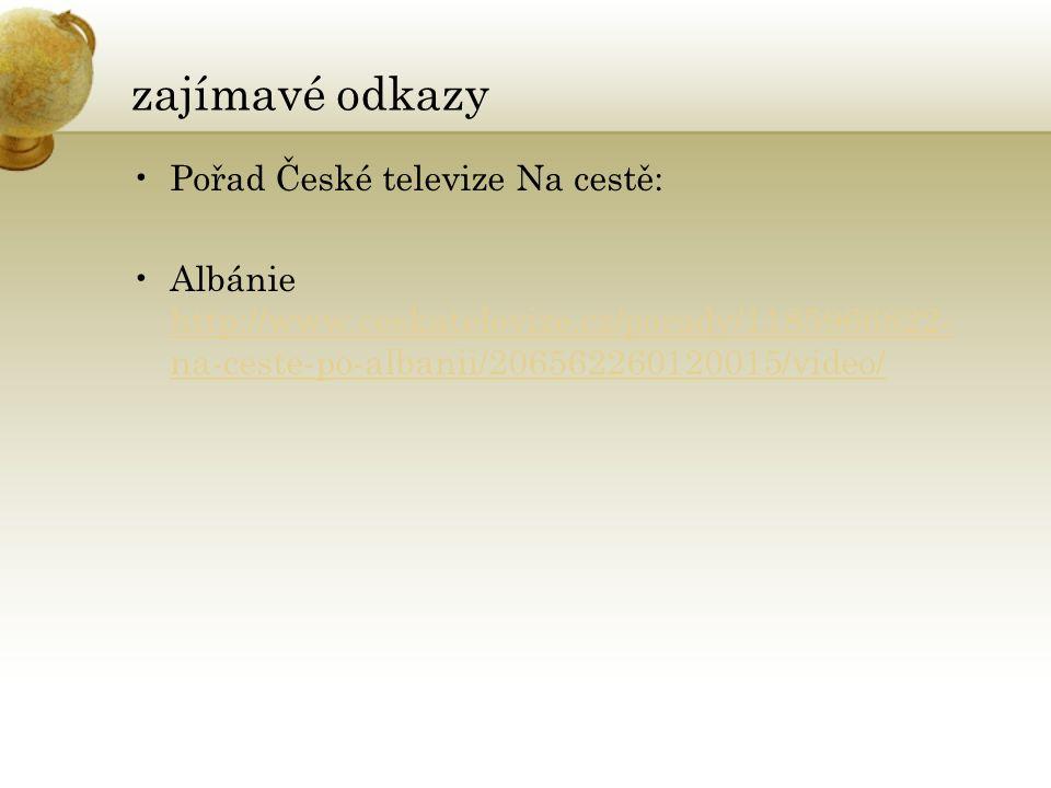 zajímavé odkazy Pořad České televize Na cestě: Albánie http://www.ceskatelevize.cz/porady/1185966822- na-ceste-po-albanii/206562260120015/video/ http://www.ceskatelevize.cz/porady/1185966822- na-ceste-po-albanii/206562260120015/video/