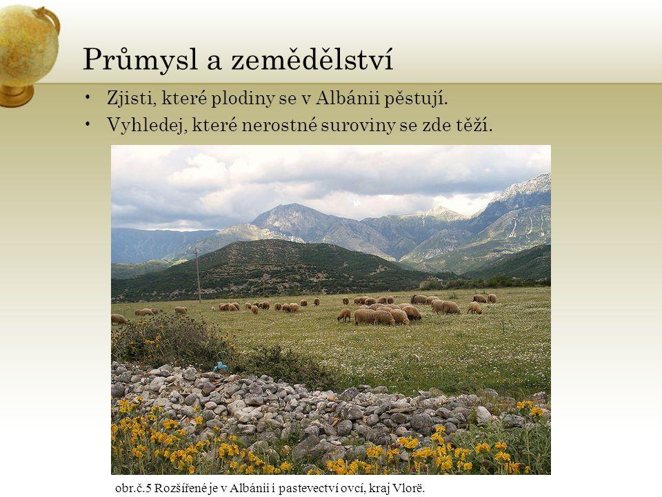 Průmysl a zemědělství Zjisti, které plodiny se v Albánii pěstují.