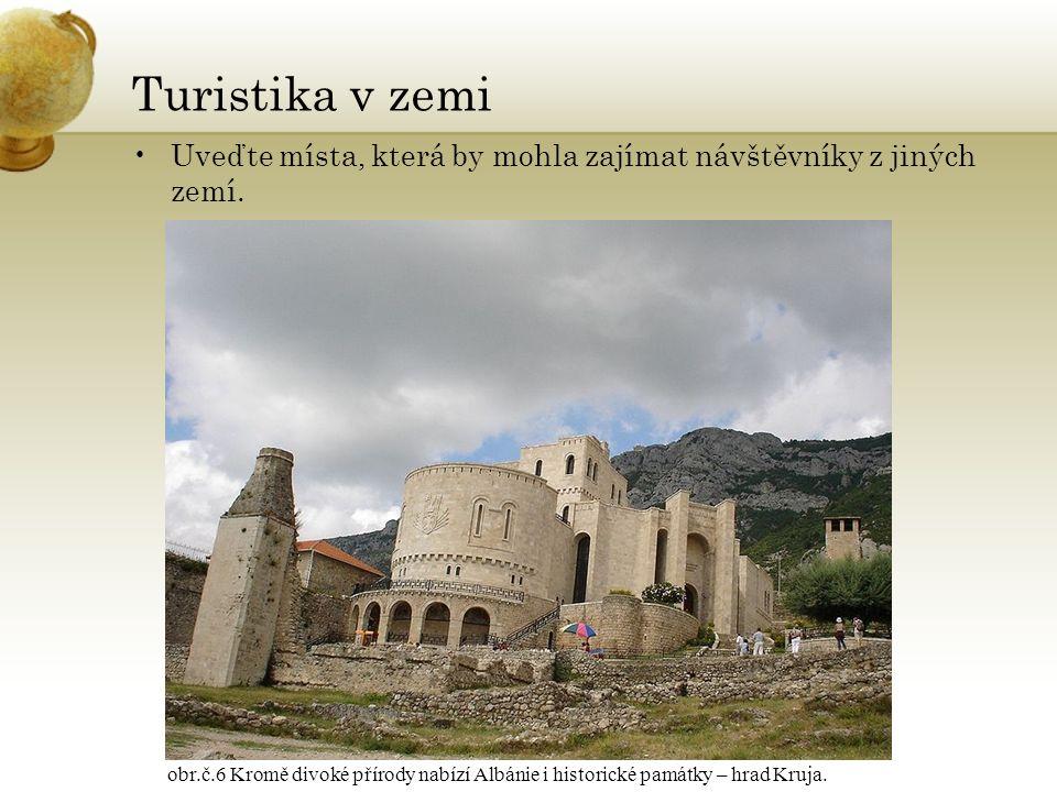 Turistika v zemi Uveďte místa, která by mohla zajímat návštěvníky z jiných zemí.