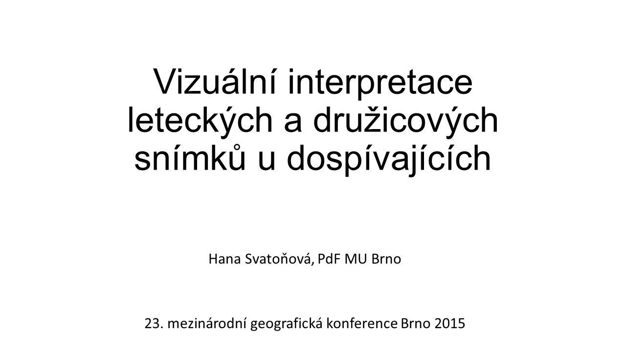 Vizuální interpretace leteckých a družicových snímků u dospívajících Hana Svatoňová, PdF MU Brno 23.