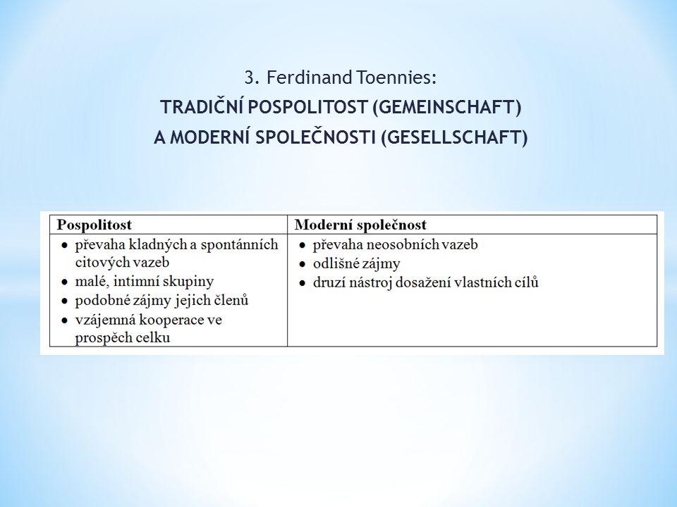 3. Ferdinand Toennies: TRADIČNÍ POSPOLITOST (GEMEINSCHAFT) A MODERNÍ SPOLEČNOSTI (GESELLSCHAFT)