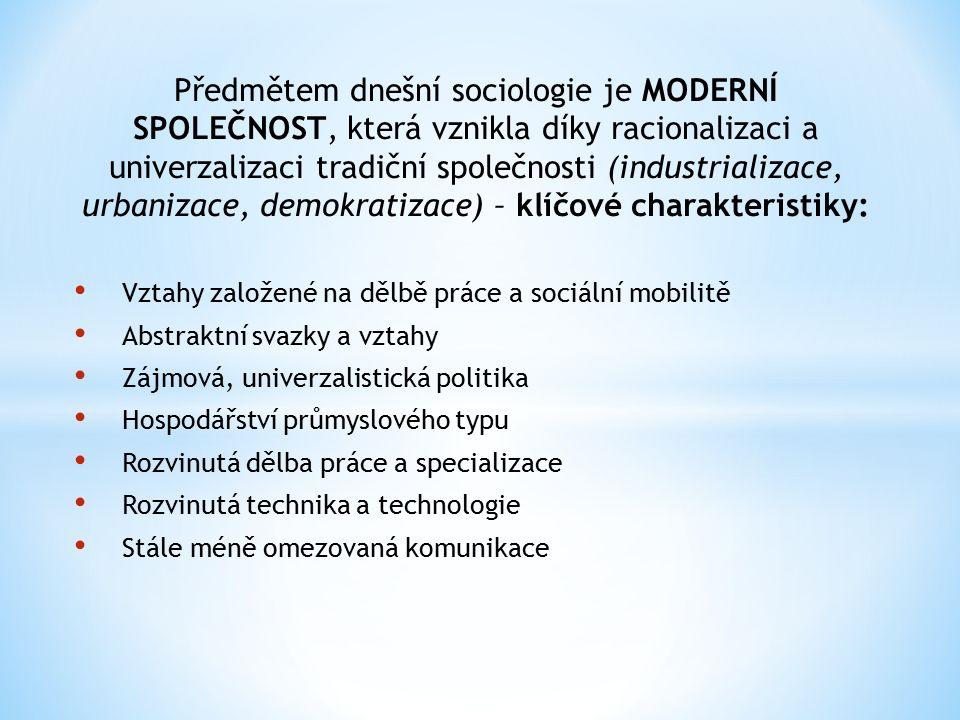 Předmětem dnešní sociologie je MODERNÍ SPOLEČNOST, která vznikla díky racionalizaci a univerzalizaci tradiční společnosti (industrializace, urbanizace