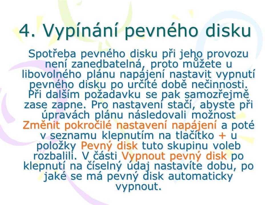 4. Vypínání pevného disku Spotřeba pevného disku při jeho provozu není zanedbatelná, proto můžete u libovolného plánu napájení nastavit vypnutí pevnéh