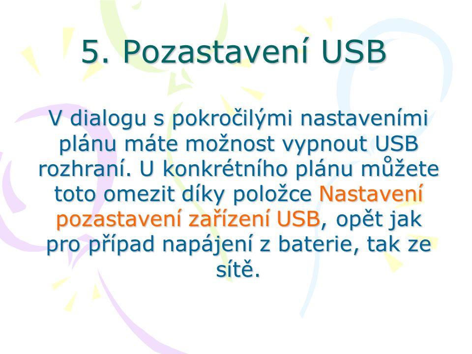 5. Pozastavení USB V dialogu s pokročilými nastaveními plánu máte možnost vypnout USB rozhraní. U konkrétního plánu můžete toto omezit díky položce Na