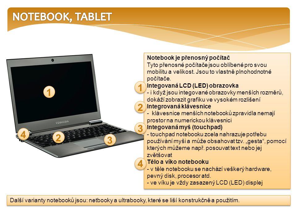 Notebook je přenosný počítač Tyto přenosné počítače jsou oblíbené pro svou mobilitu a velikost. Jsou to vlastně plnohodnotné počítače. Integovaná LCD