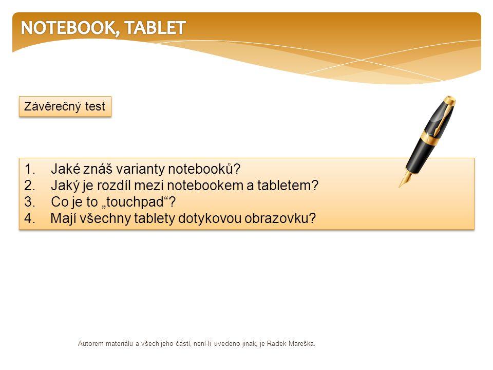 """1. Jaké znáš varianty notebooků? 2. Jaký je rozdíl mezi notebookem a tabletem? 3. Co je to """"touchpad""""? 4. Mají všechny tablety dotykovou obrazovku? 1."""
