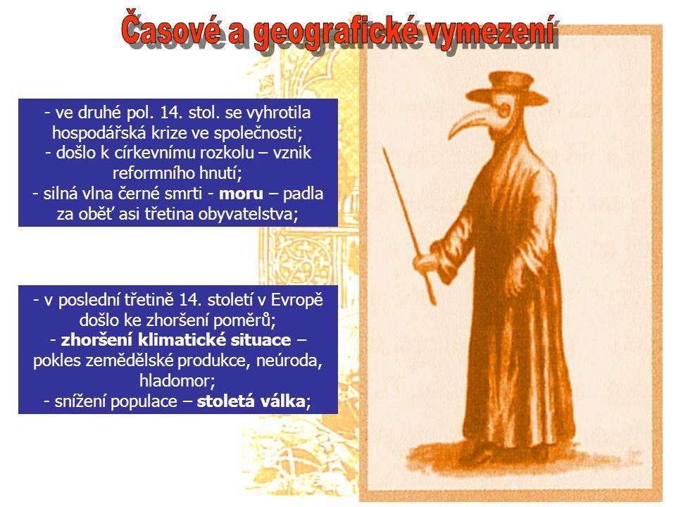 - ve druhé pol. 14. stol. se vyhrotila hospodářská krize ve společnosti; - došlo k církevnímu rozkolu – vznik reformního hnutí; - silná vlna černé smr