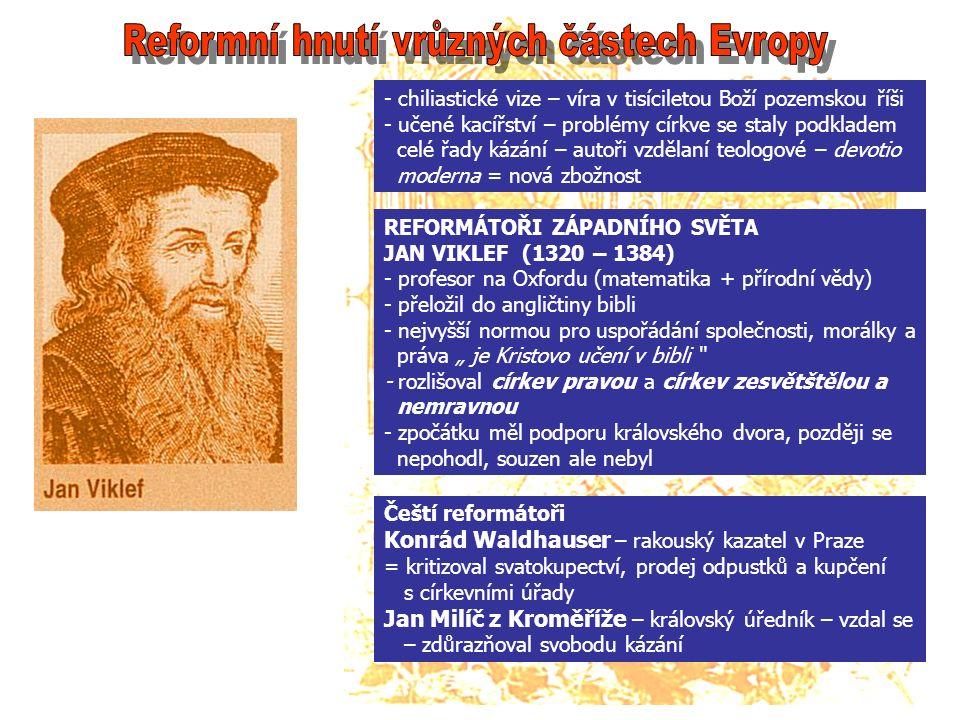 - chiliastické vize – víra v tisíciletou Boží pozemskou říši - učené kacířství – problémy církve se staly podkladem celé řady kázání – autoři vzdělaní
