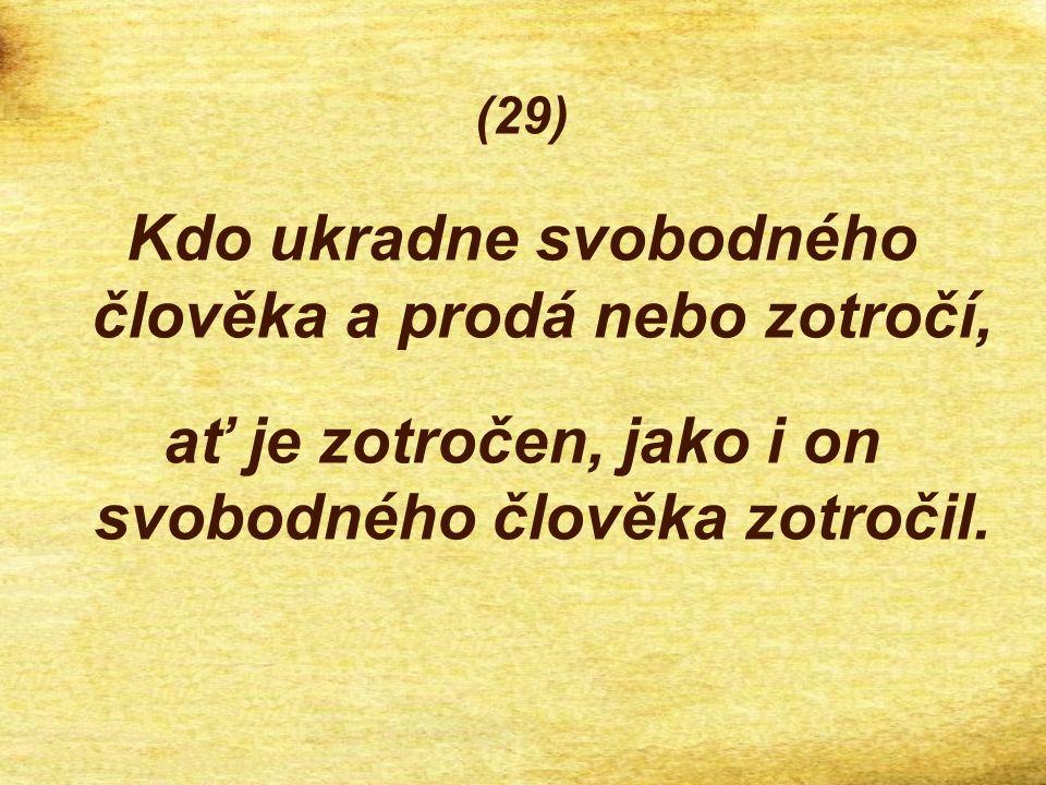 (29) Kdo ukradne svobodného člověka a prodá nebo zotročí, ať je zotročen, jako i on svobodného člověka zotročil.