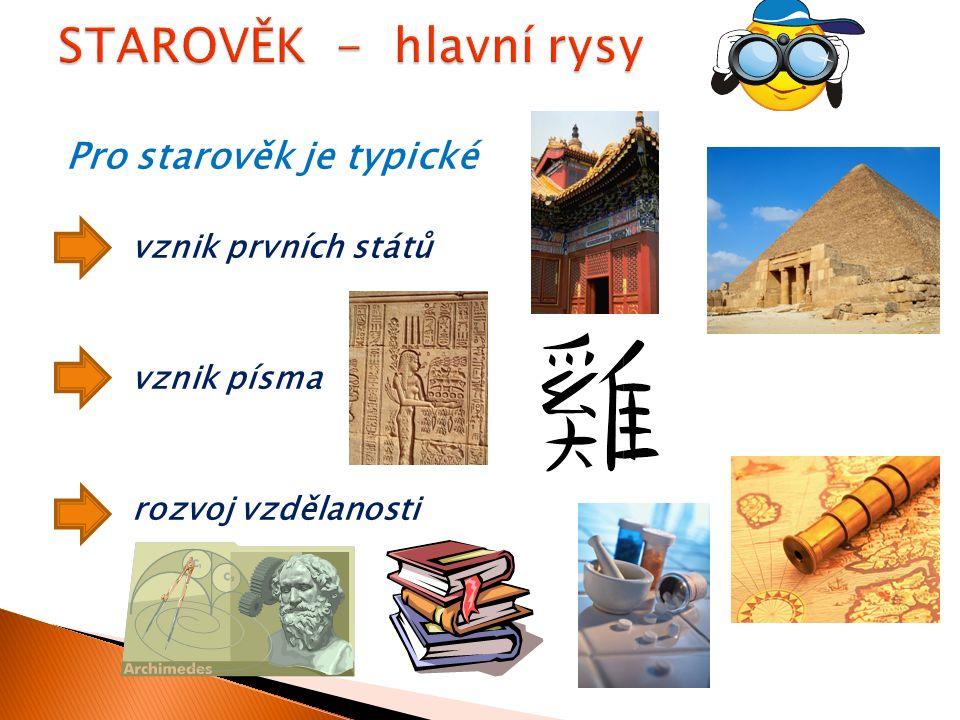 Pro starověk je typické vznik prvních států vznik písma rozvoj vzdělanosti