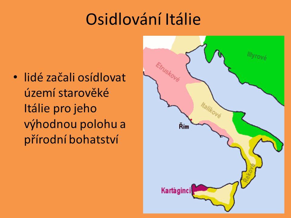 Osidlování Itálie lidé začali osídlovat území starověké Itálie pro jeho výhodnou polohu a přírodní bohatství