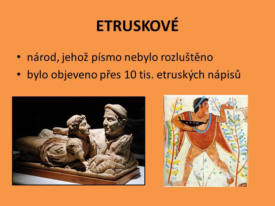 ETRUSKOVÉ národ, jehož písmo nebylo rozluštěno bylo objeveno přes 10 tis. etruských nápisů