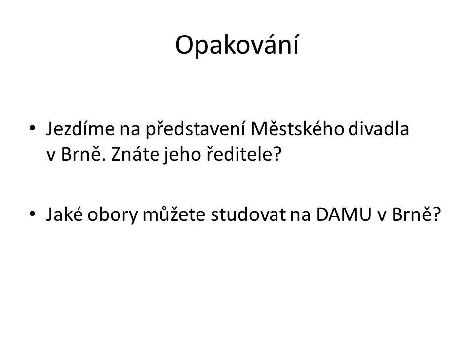 Opakování Jezdíme na představení Městského divadla v Brně.
