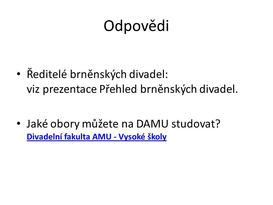 Odpovědi Ředitelé brněnských divadel: viz prezentace Přehled brněnských divadel.