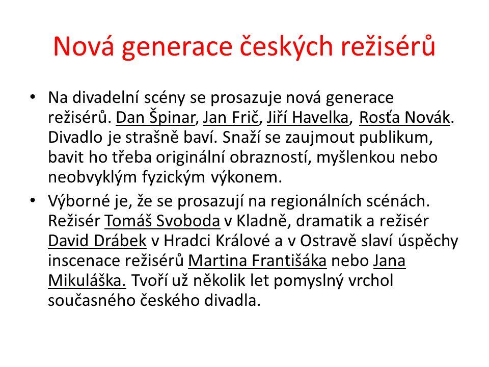 Nová generace českých režisérů Na divadelní scény se prosazuje nová generace režisérů.