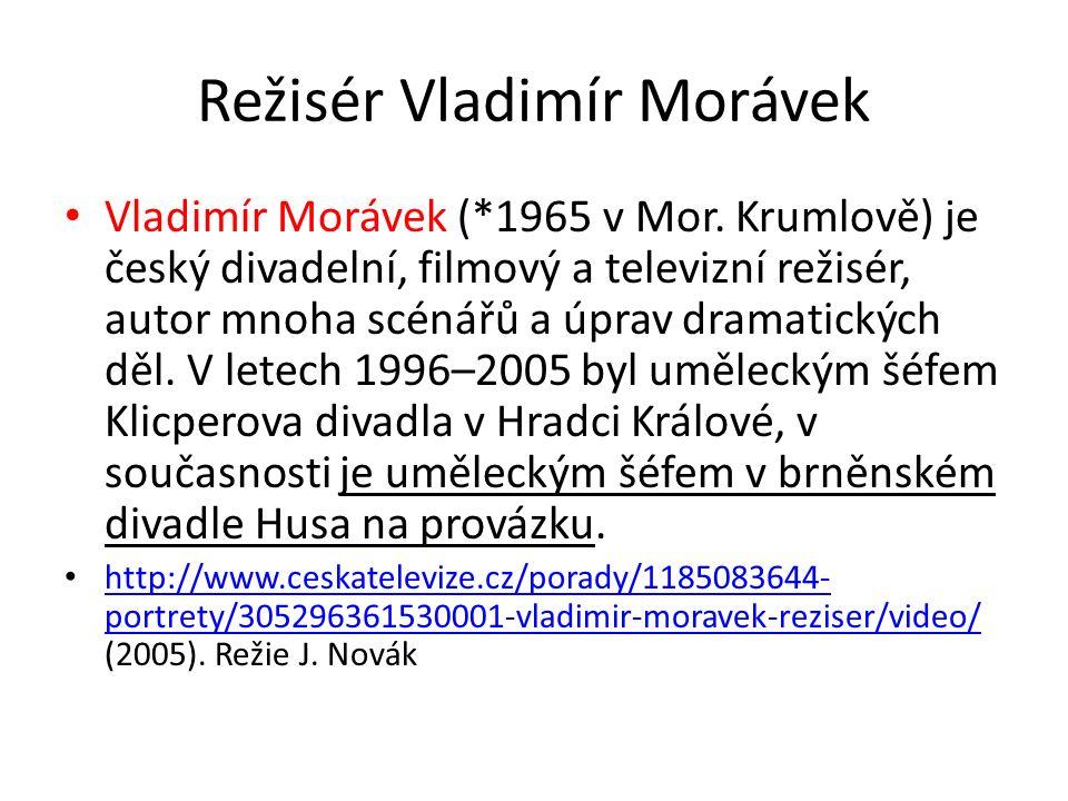 Režisér Vladimír Morávek Vladimír Morávek (*1965 v Mor.