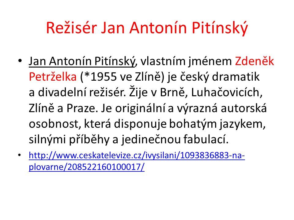 Režisér Jan Antonín Pitínský Jan Antonín Pitínský, vlastním jménem Zdeněk Petrželka (*1955 ve Zlíně) je český dramatik a divadelní režisér.