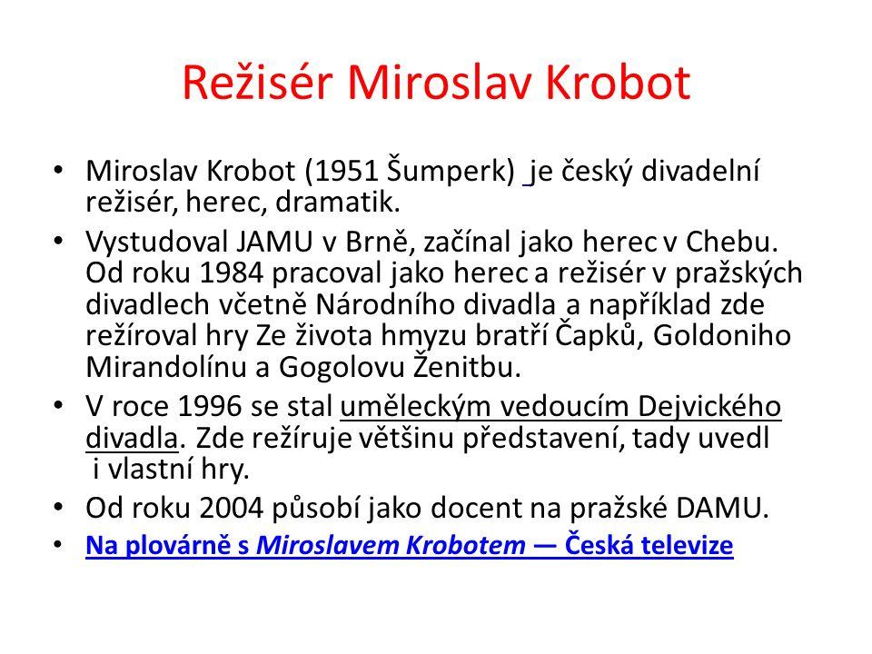 Režisér Miroslav Krobot Miroslav Krobot (1951 Šumperk) je český divadelní režisér, herec, dramatik.