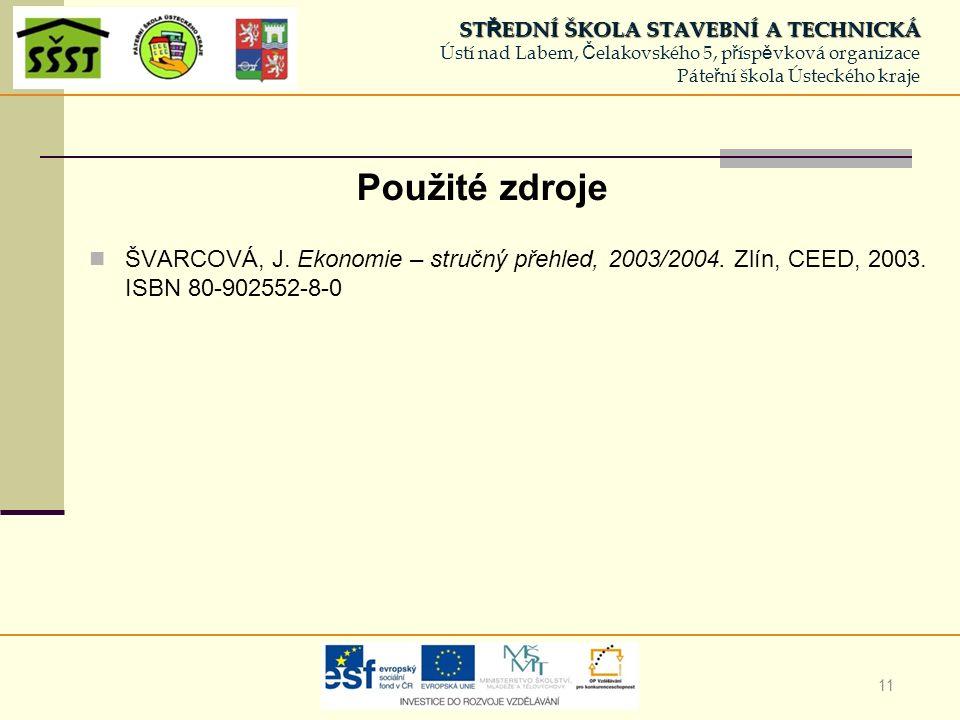 11 Použité zdroje ŠVARCOVÁ, J. Ekonomie – stručný přehled, 2003/2004.