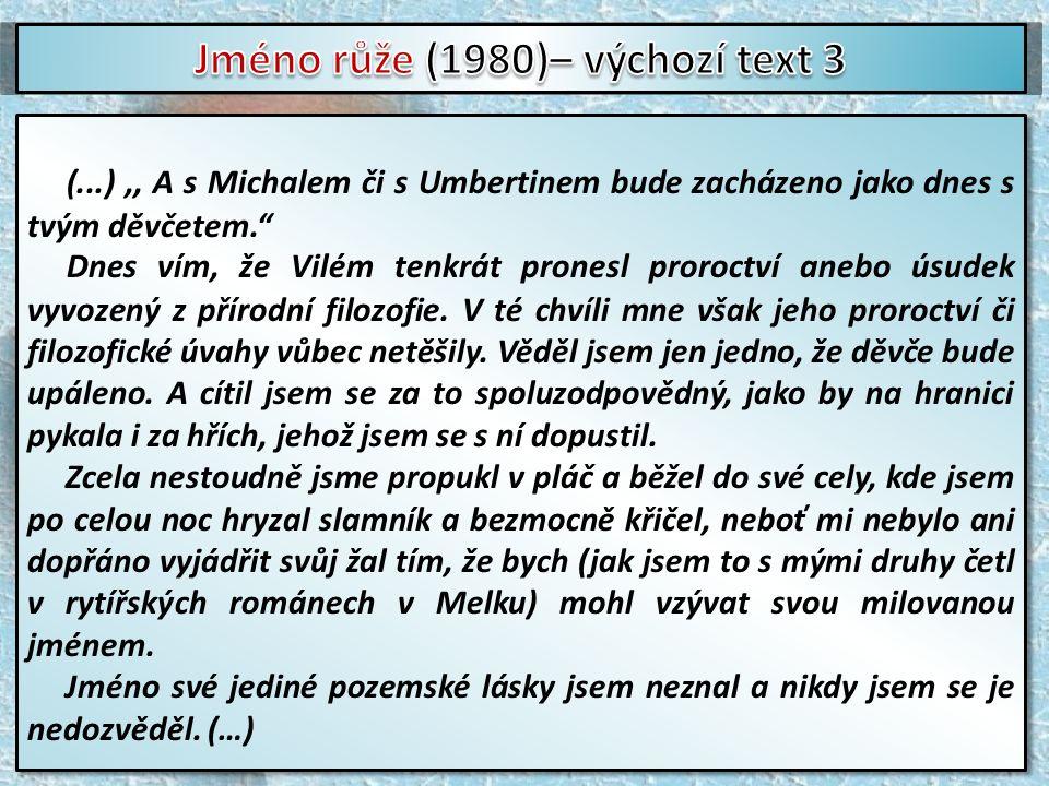 (...),, A s Michalem či s Umbertinem bude zacházeno jako dnes s tvým děvčetem. Dnes vím, že Vilém tenkrát pronesl proroctví anebo úsudek vyvozený z přírodní filozofie.
