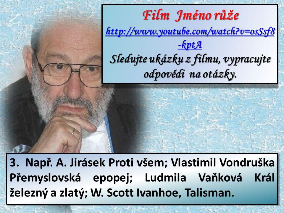 Film Jméno růže Film Jméno růže http://www.youtube.com/watch v=osSsf8 -kptA http://www.youtube.com/watch v=osSsf8 -kptA Sledujte ukázku z filmu, vypracujte odpovědi na otázky.