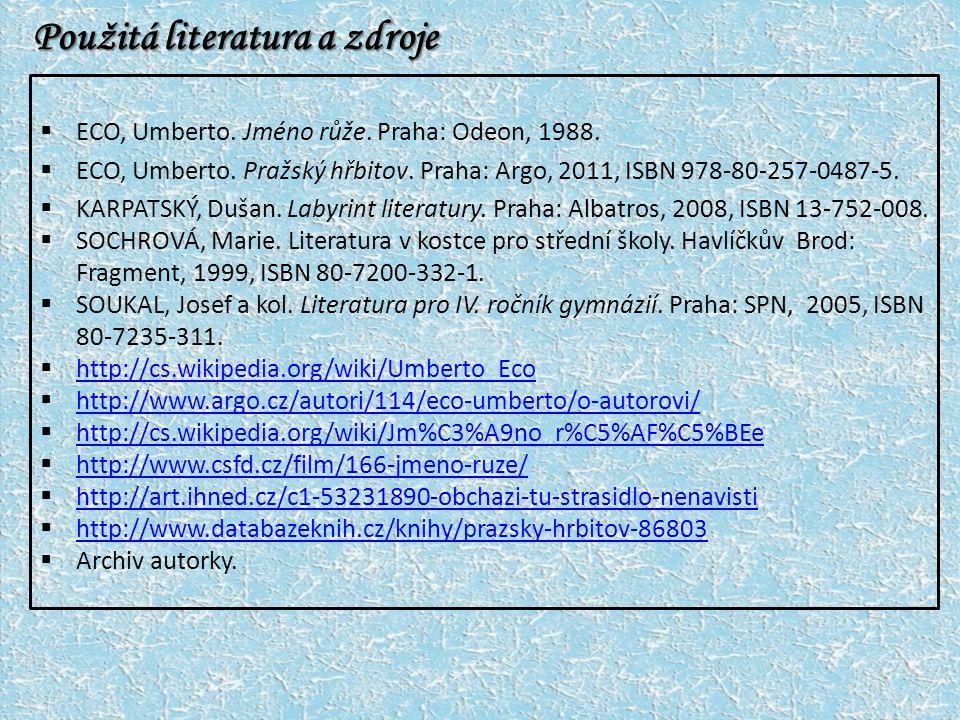 Použitá literatura a zdroje  ECO, Umberto. Jméno růže.
