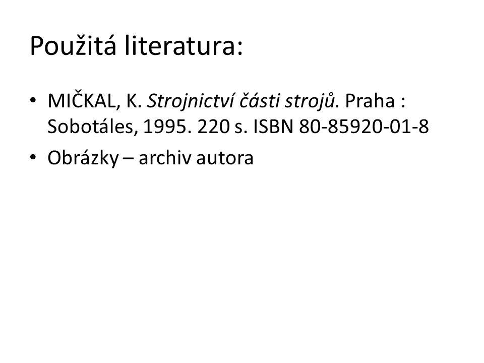 Použitá literatura: MIČKAL, K. Strojnictví části strojů.