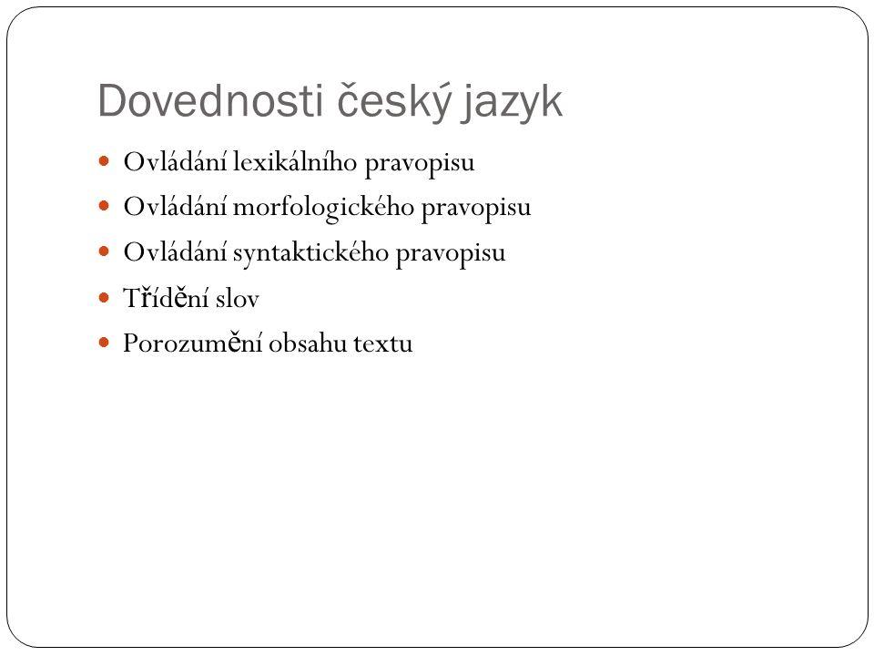 Dovednosti český jazyk Ovládání lexikálního pravopisu Ovládání morfologického pravopisu Ovládání syntaktického pravopisu T ř íd ě ní slov Porozum ě ní