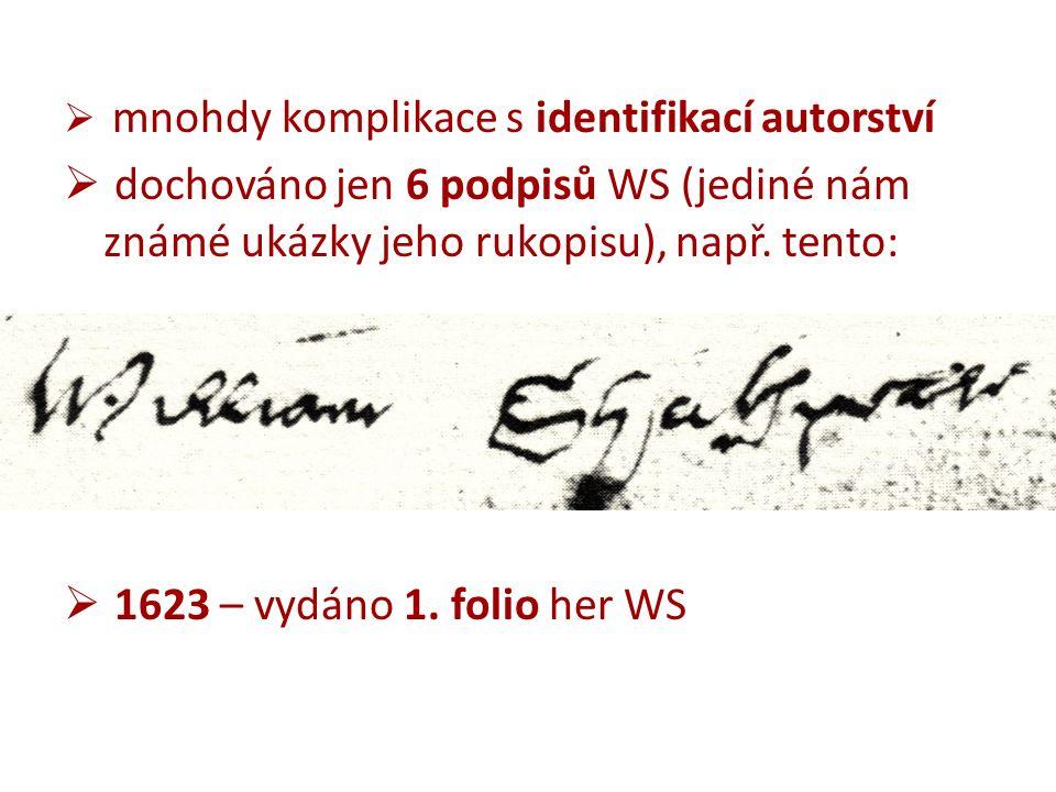  mnohdy komplikace s identifikací autorství  dochováno jen 6 podpisů WS (jediné nám známé ukázky jeho rukopisu), např.