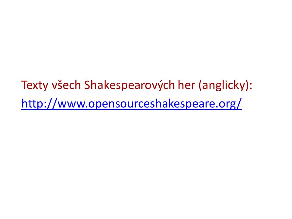 Texty všech Shakespearových her (anglicky): http://www.opensourceshakespeare.org/