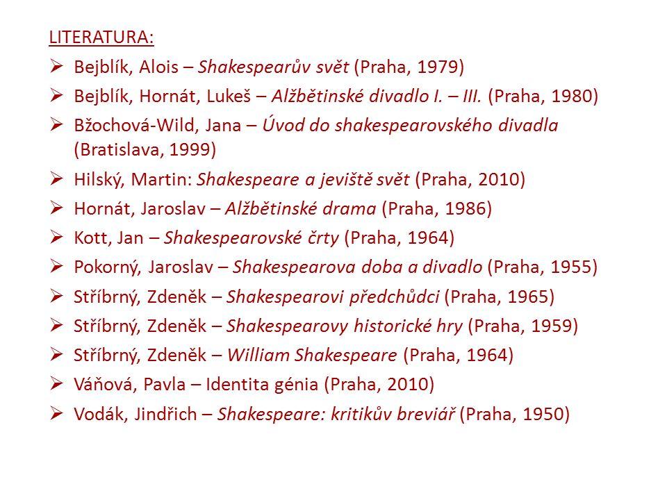 LITERATURA:  Bejblík, Alois – Shakespearův svět (Praha, 1979)  Bejblík, Hornát, Lukeš – Alžbětinské divadlo I.
