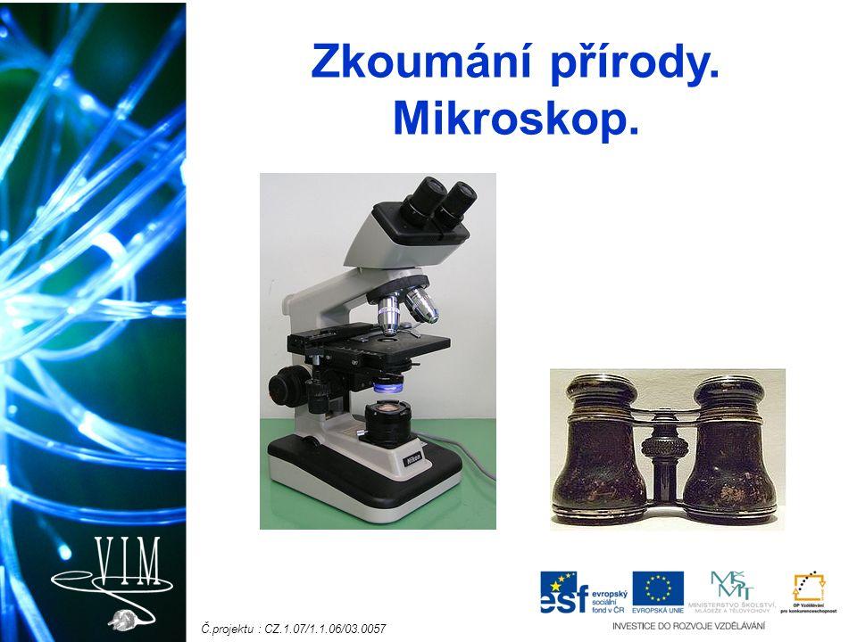 Č.projektu : CZ.1.07/1.1.06/03.0057 Zkoumání přírody. Mikroskop.