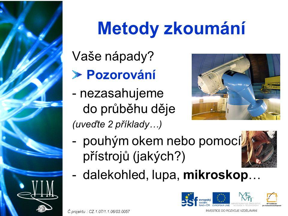 Č.projektu : CZ.1.07/1.1.06/03.0057 Metody zkoumání Vaše nápady.