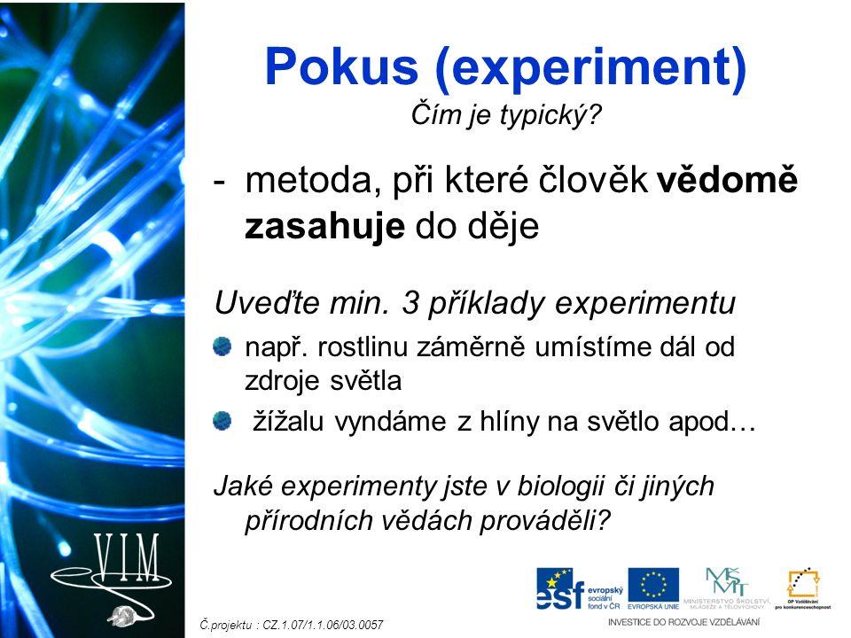 Č.projektu : CZ.1.07/1.1.06/03.0057 Pokus (experiment) Čím je typický.