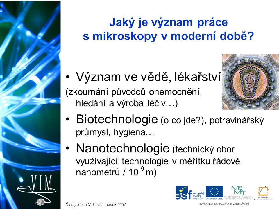 Č.projektu : CZ.1.07/1.1.06/03.0057 Jaký je význam práce s mikroskopy v moderní době.